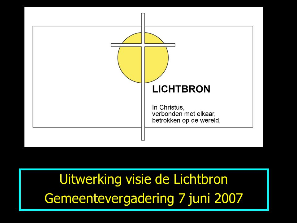 Uitwerking visie de Lichtbron Gemeentevergadering 7 juni 2007