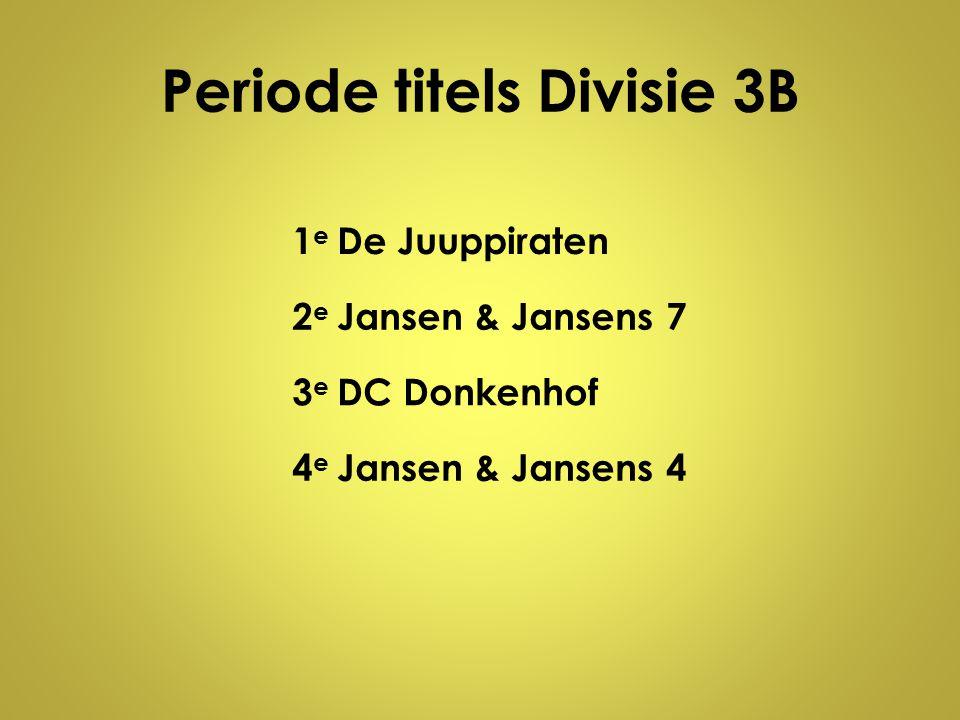 Periode titels Divisie 3B 1e1e De Juuppiraten 2e2e Jansen & Jansens 7 3e3e DC Donkenhof 4e4e Jansen & Jansens 4