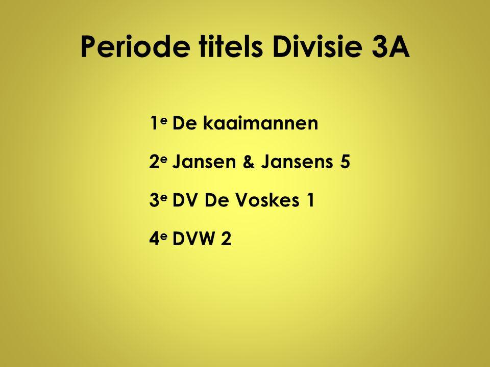 Periode titels Divisie 3A 1e1e De kaaimannen 2e2e Jansen & Jansens 5 3e3e DV De Voskes 1 4e4e DVW 2