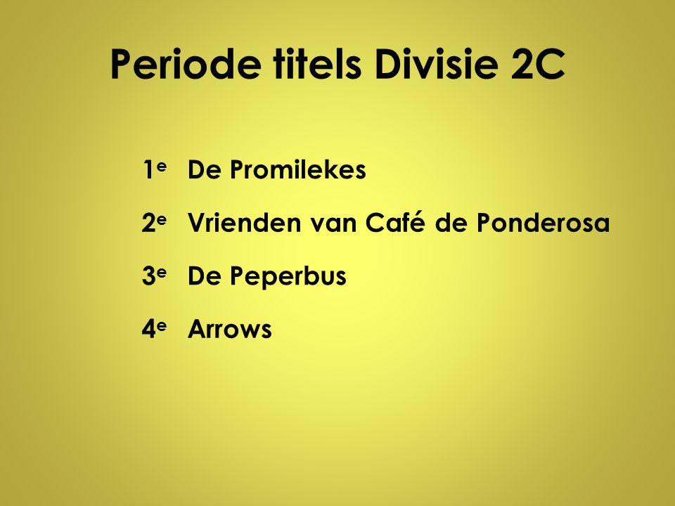 Periode titels Divisie 2C 1e1e De Promilekes 2e2e Vrienden van Café de Ponderosa 3e3e De Peperbus 4e4e Arrows
