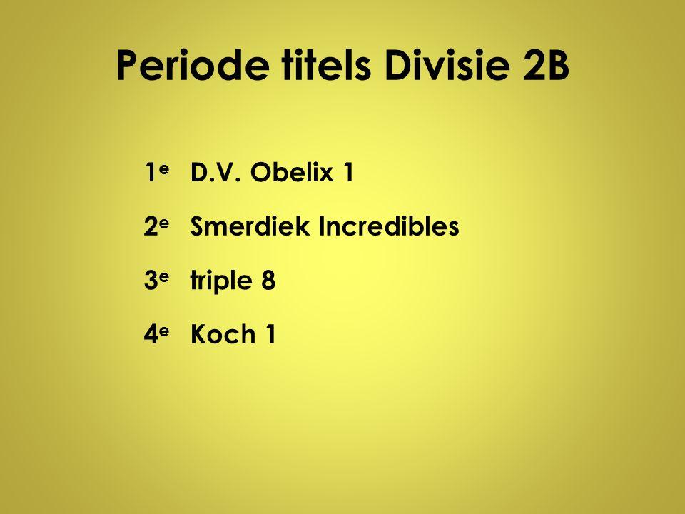 Periode titels Divisie 2B 1e1e D.V. Obelix 1 2e2e Smerdiek Incredibles 3e3e triple 8 4e4e Koch 1