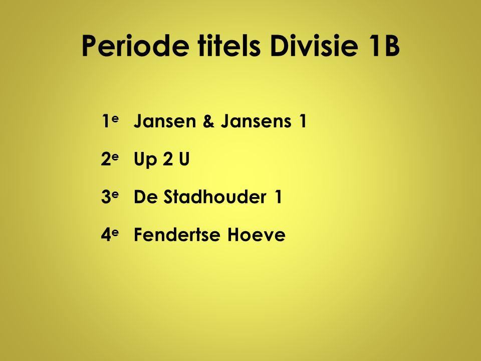 Periode titels Divisie 1B 1e1e Jansen & Jansens 1 2e2e Up 2 U 3e3e De Stadhouder 1 4e4e Fendertse Hoeve