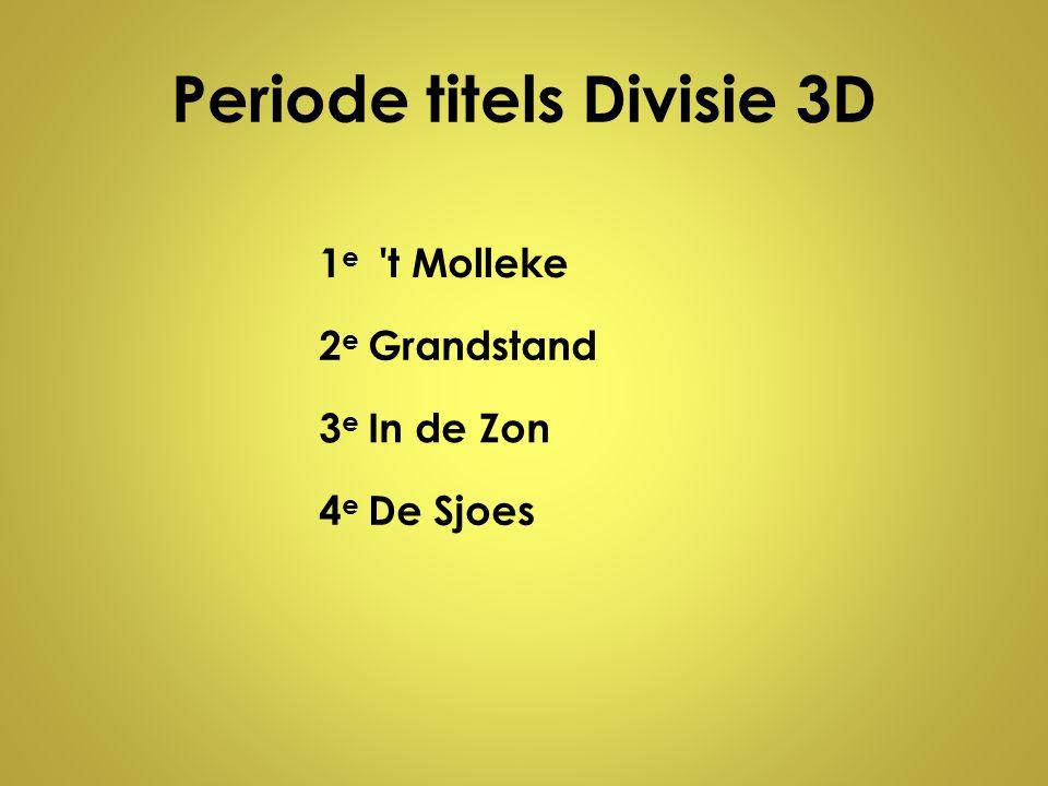 Periode titels Divisie 3D 1e1e 't Molleke 2e2e Grandstand 3e3e In de Zon 4e4e De Sjoes