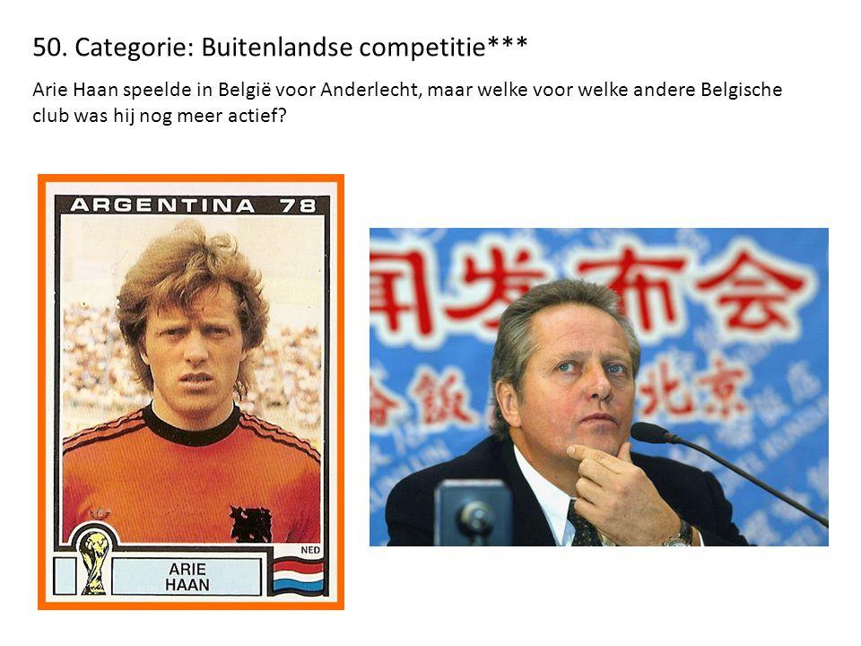 50. Categorie: Buitenlandse competitie*** Arie Haan speelde in België voor Anderlecht, maar welke voor welke andere Belgische club was hij nog meer ac
