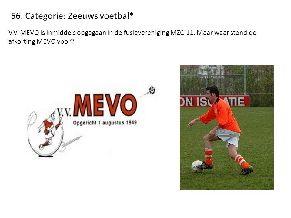 56. Categorie: Zeeuws voetbal* V.V. MEVO is inmiddels opgegaan in de fusievereniging MZC´11. Maar waar stond de afkorting MEVO voor?