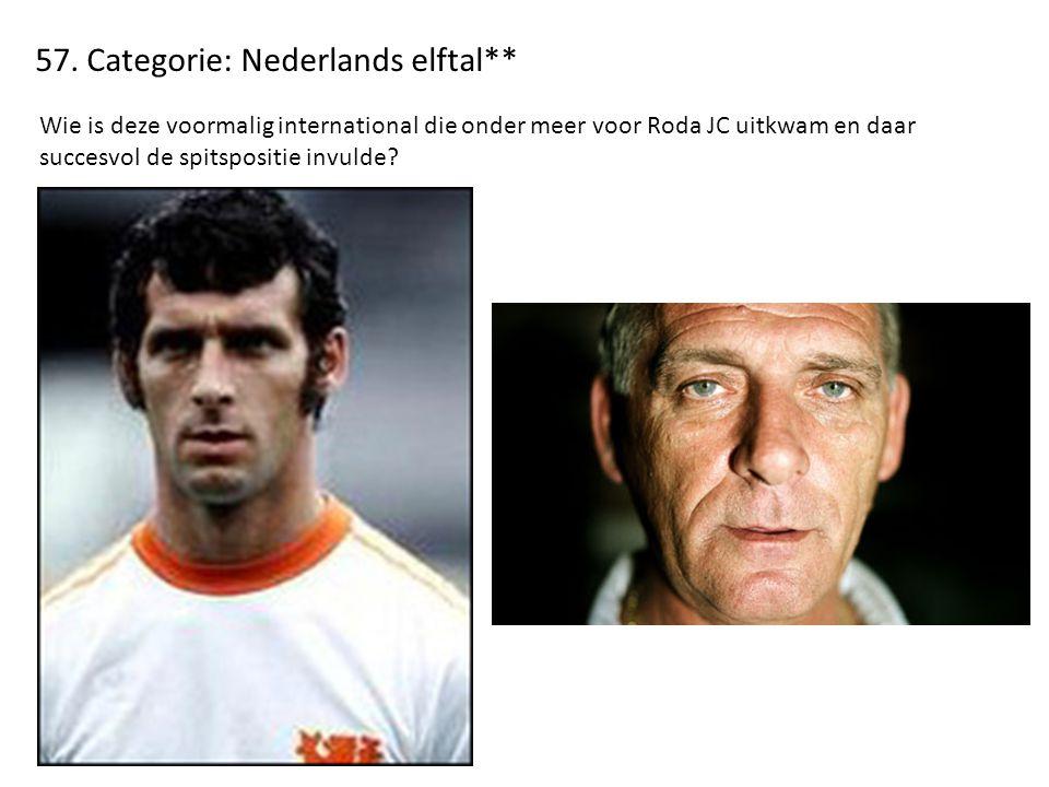 57. Categorie: Nederlands elftal** Wie is deze voormalig international die onder meer voor Roda JC uitkwam en daar succesvol de spitspositie invulde?