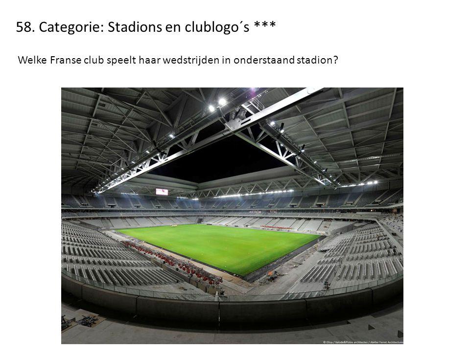 58. Categorie: Stadions en clublogo´s *** Welke Franse club speelt haar wedstrijden in onderstaand stadion?