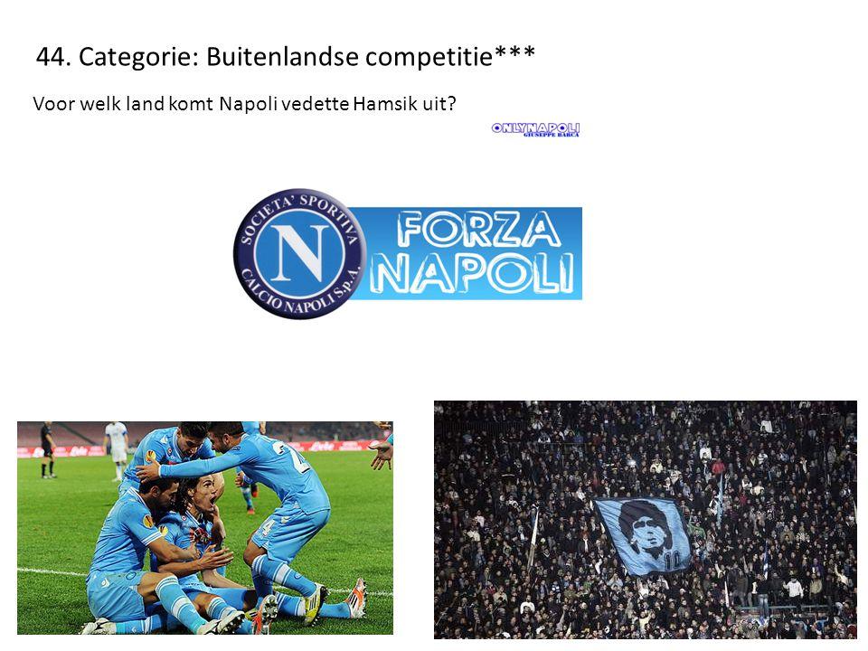 44. Categorie: Buitenlandse competitie*** Voor welk land komt Napoli vedette Hamsik uit?