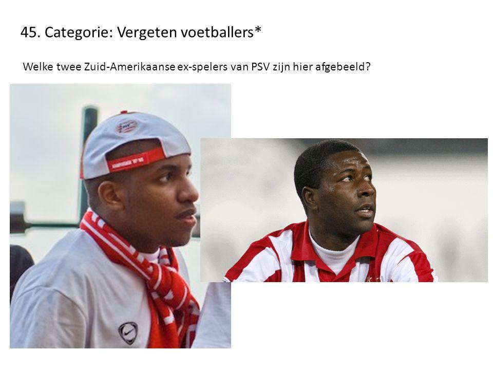 45. Categorie: Vergeten voetballers* Welke twee Zuid-Amerikaanse ex-spelers van PSV zijn hier afgebeeld?