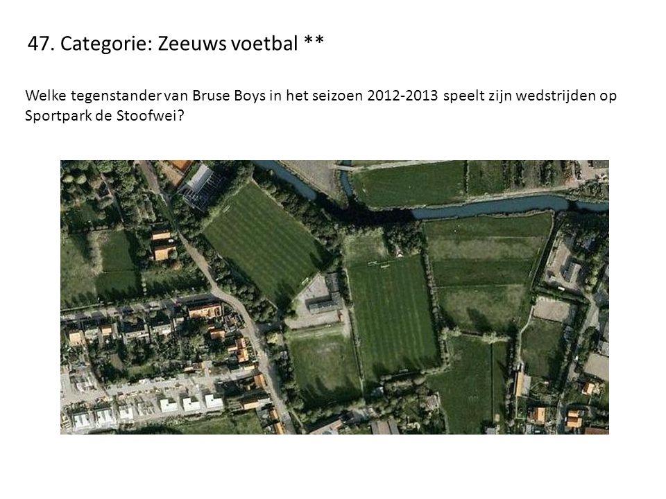 47. Categorie: Zeeuws voetbal ** Welke tegenstander van Bruse Boys in het seizoen 2012-2013 speelt zijn wedstrijden op Sportpark de Stoofwei?
