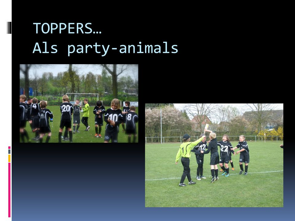 TOPPERS… Als party-animals