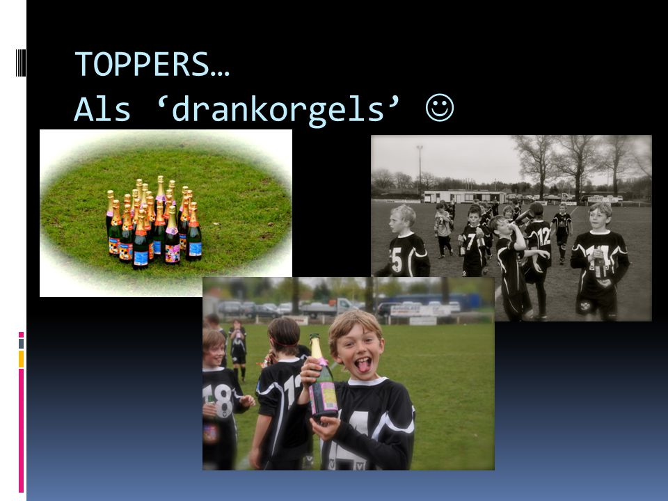 TOPPERS… Als 'drankorgels'