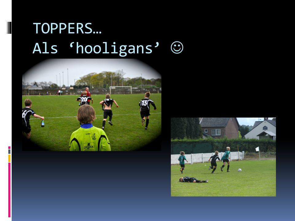 TOPPERS… Als 'hooligans'