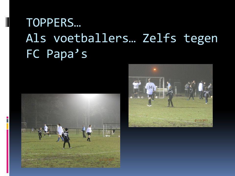 TOPPERS… Als voetballers… Zelfs tegen FC Papa's