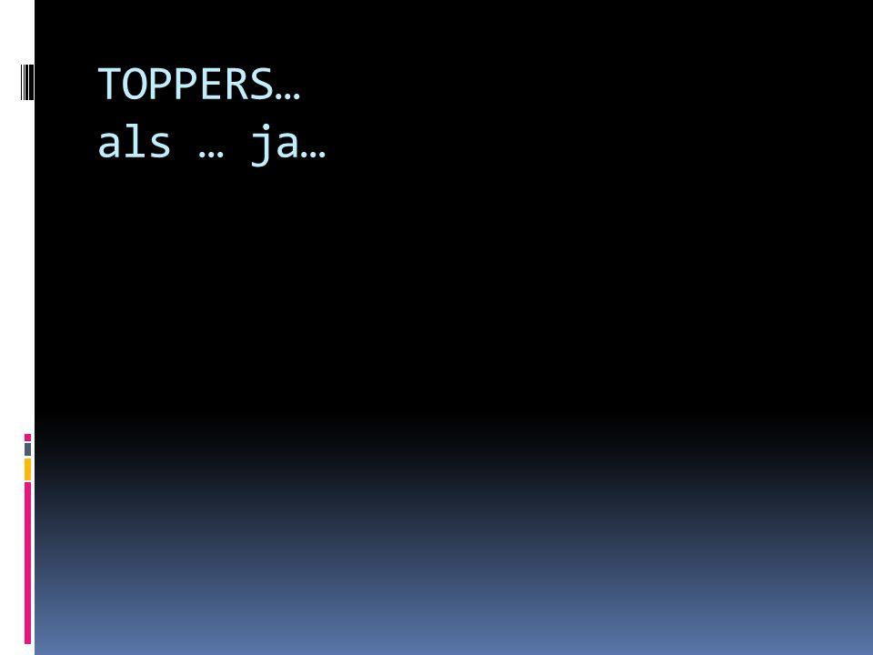 TOPPERS… als … ja…