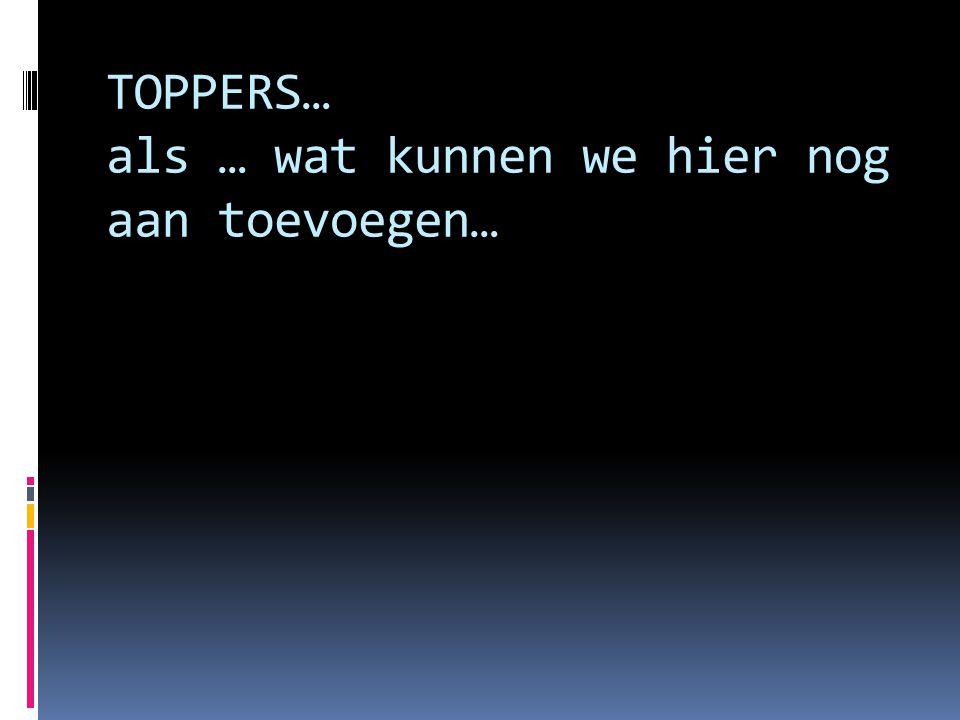 TOPPERS… als … wat kunnen we hier nog aan toevoegen…