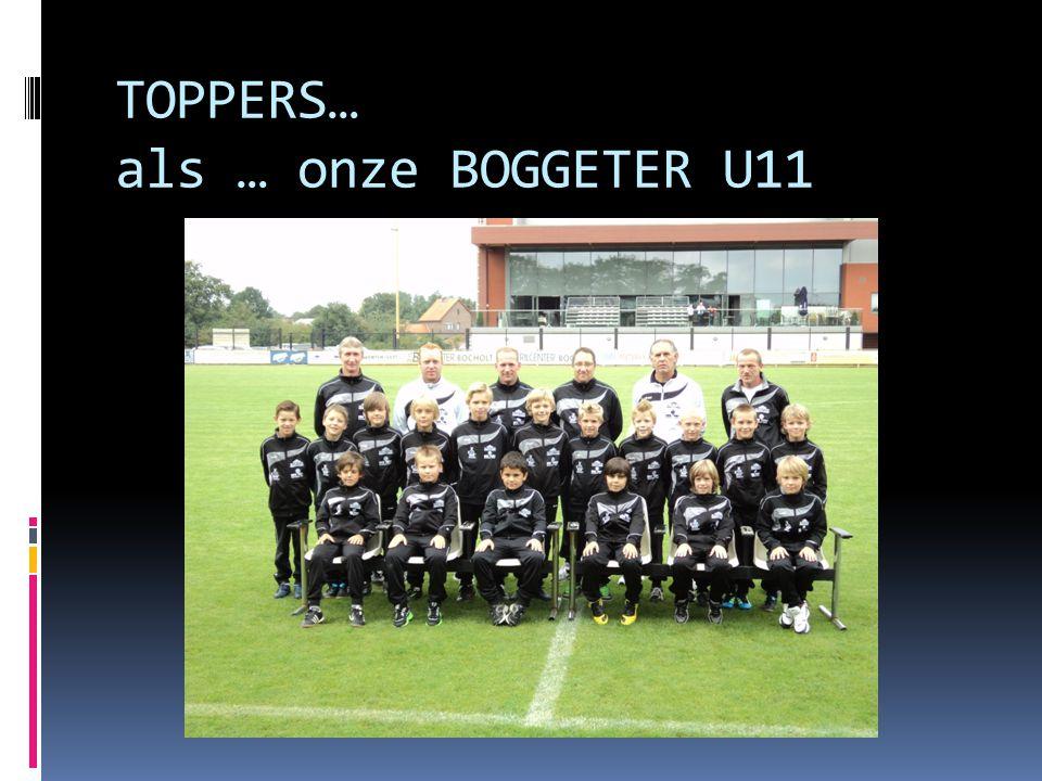 TOPPERS… als … onze BOGGETER U11