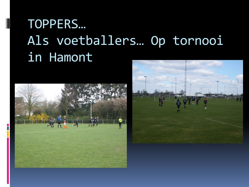 TOPPERS… Als voetballers… Op tornooi in Hamont