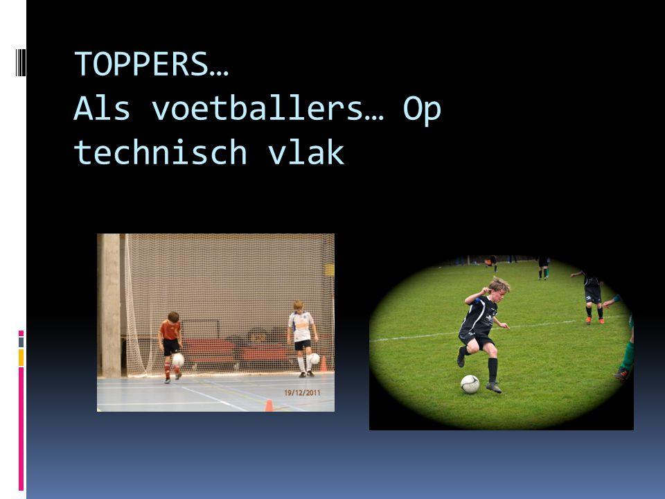 TOPPERS… Als voetballers… Op technisch vlak