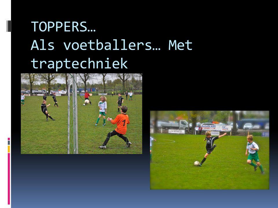 TOPPERS… Als voetballers… Met traptechniek
