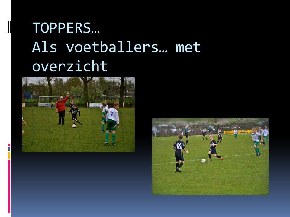 TOPPERS… Als voetballers… met overzicht