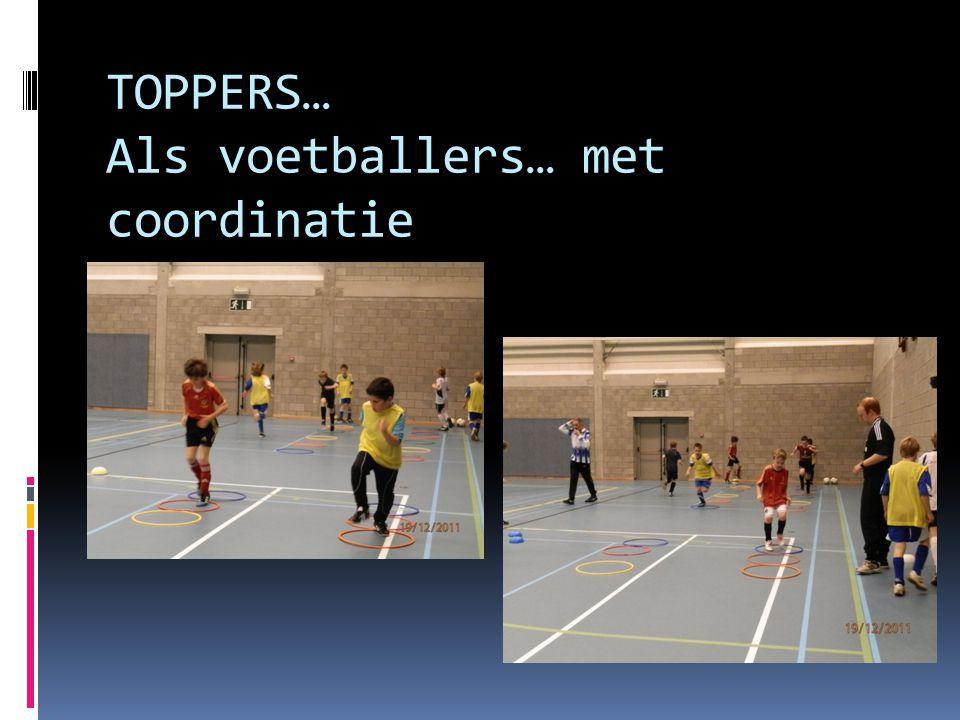 TOPPERS… Als voetballers… met coordinatie
