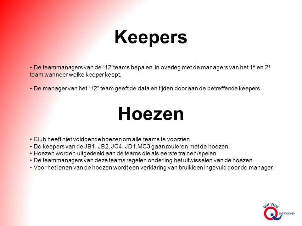 Keepers De teammanagers van de 12 teams bepalen, in overleg met de managers van het 1 e en 2 e team wanneer welke keeper keept.