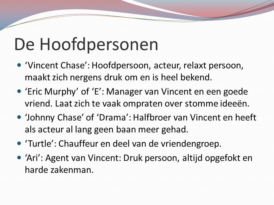 De Hoofdpersonen 'Vincent Chase': Hoofdpersoon, acteur, relaxt persoon, maakt zich nergens druk om en is heel bekend.