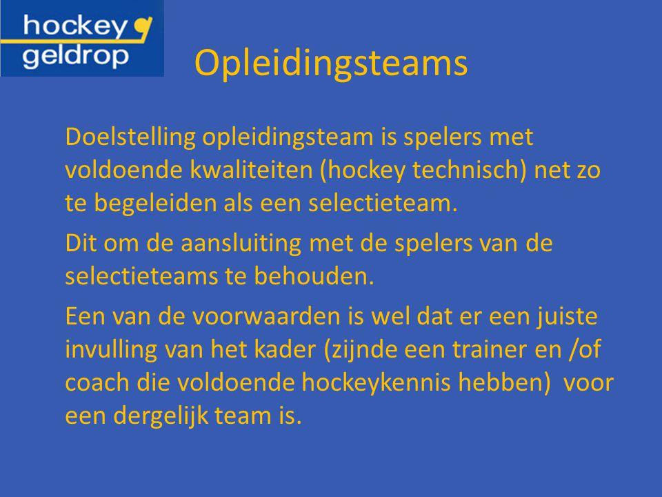 Opleidingsteams Doelstelling opleidingsteam is spelers met voldoende kwaliteiten (hockey technisch) net zo te begeleiden als een selectieteam.