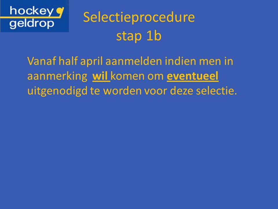 Selectieprocedure stap 1b Vanaf half april aanmelden indien men in aanmerking wil komen om eventueel uitgenodigd te worden voor deze selectie.