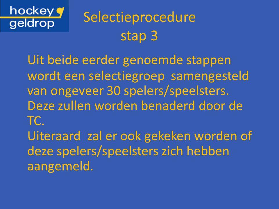 Selectieprocedure stap 3 Uit beide eerder genoemde stappen wordt een selectiegroep samengesteld van ongeveer 30 spelers/speelsters.
