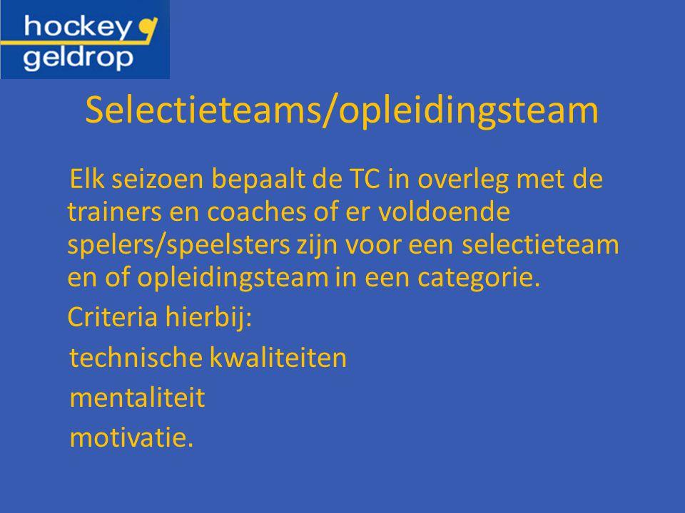 Selectieteams/opleidingsteam Elk seizoen bepaalt de TC in overleg met de trainers en coaches of er voldoende spelers/speelsters zijn voor een selectieteam en of opleidingsteam in een categorie.
