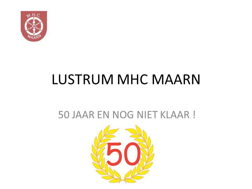 LUSTRUM MHC MAARN 50 JAAR EN NOG NIET KLAAR !