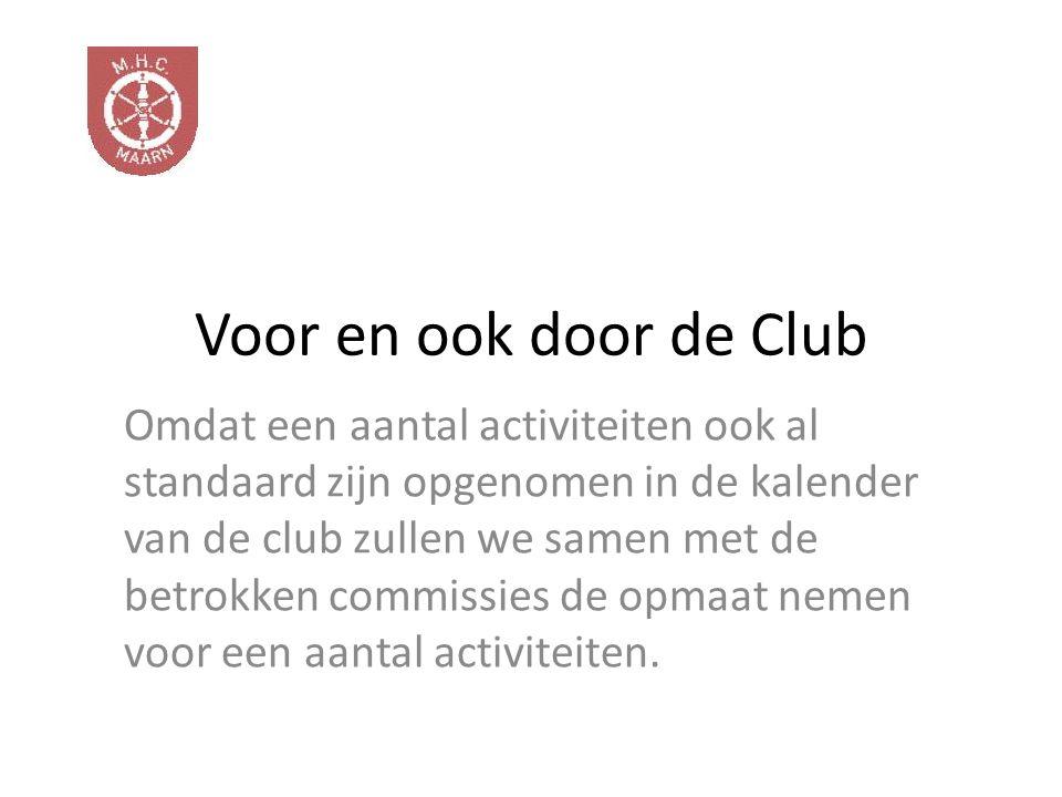 Omdat een aantal activiteiten ook al standaard zijn opgenomen in de kalender van de club zullen we samen met de betrokken commissies de opmaat nemen voor een aantal activiteiten.