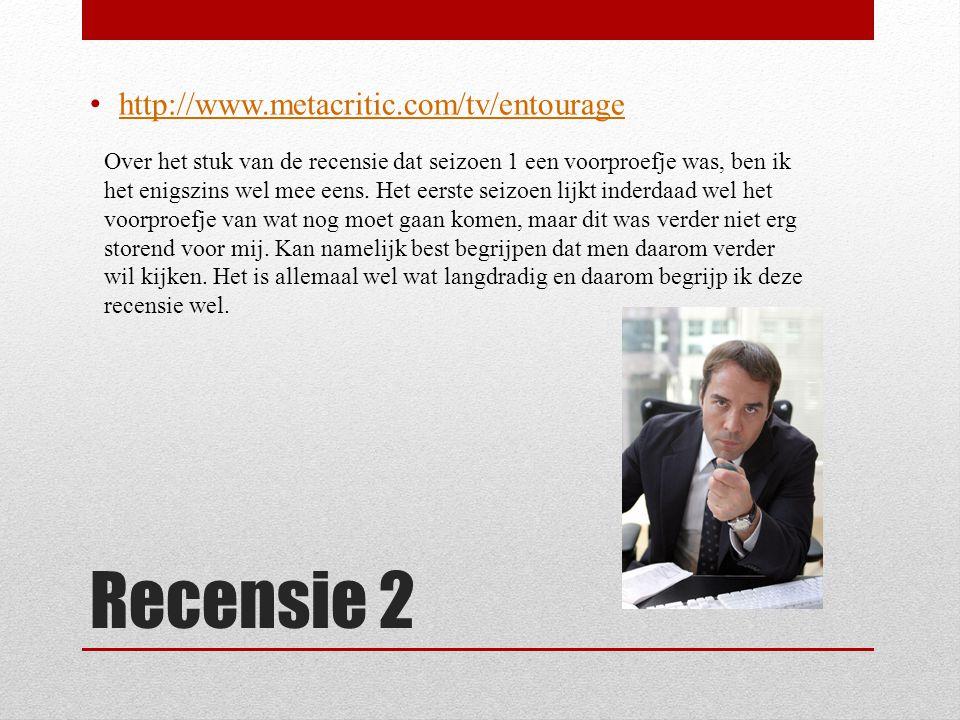 Recensie 2 http://www.metacritic.com/tv/entourage Over het stuk van de recensie dat seizoen 1 een voorproefje was, ben ik het enigszins wel mee eens.