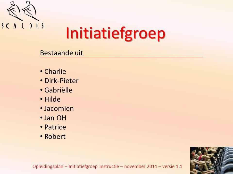 Initiatiefgroep Opleidingsplan – Initiatiefgroep instructie – november 2011 – versie 1.1 Bestaande uit Charlie Dirk-Pieter Gabriëlle Hilde Jacomien Ja