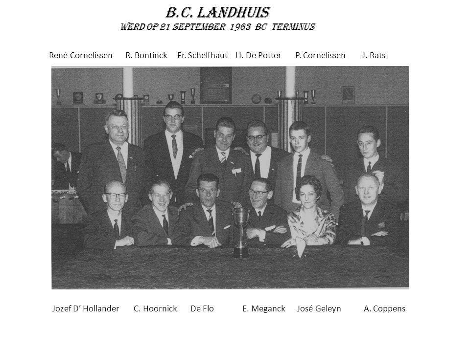 B.C. Landhuis Werd op 21 september 1963 BC Terminus René Cornelissen R. Bontinck Fr. Schelfhaut H. De Potter P. Cornelissen J. Rats Jozef D' Hollander