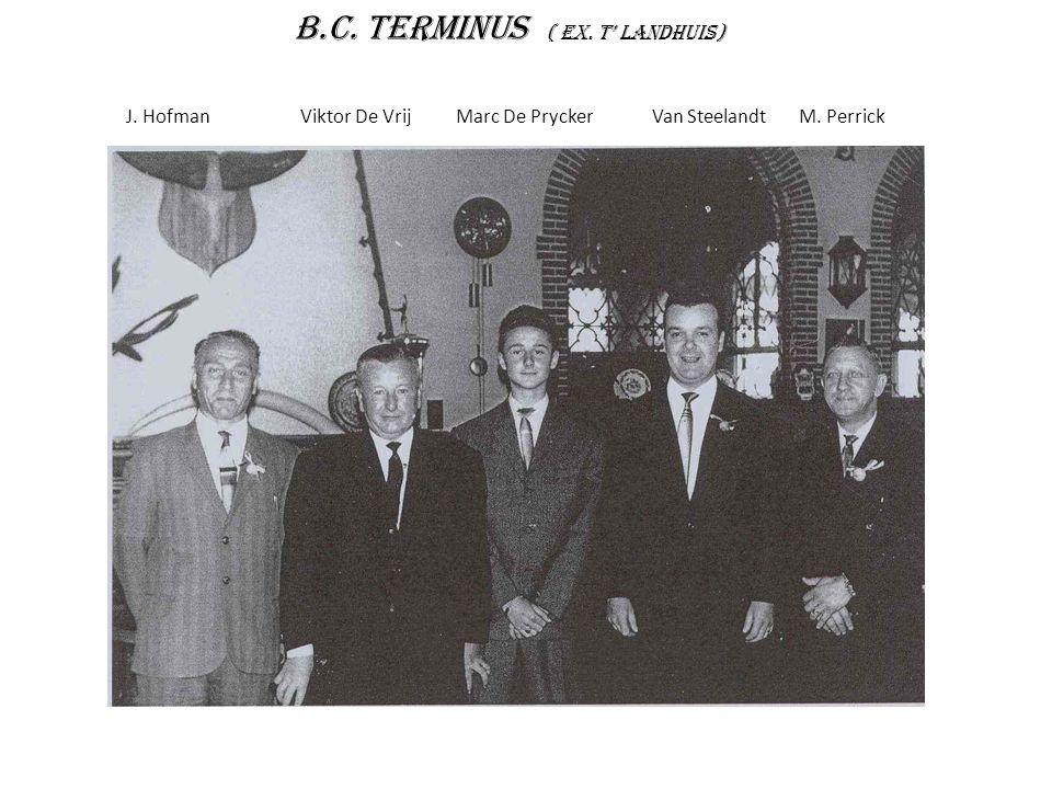 B.C. Terminus ( ex. T' landhuis) J. Hofman Viktor De Vrij Marc De Prycker Van Steelandt M. Perrick