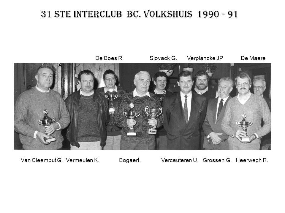 31 ste interclub BC. Volkshuis 1990 - 91 De Boes R. Slovack G. Verplancke JP De Maere A. Van Cleemput G. Vermeulen K. Bogaert. Vercauteren U. Grossen