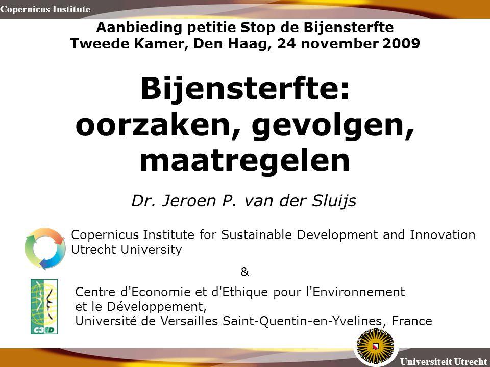 Universiteit Utrecht Copernicus Institute Aanbieding petitie Stop de Bijensterfte Tweede Kamer, Den Haag, 24 november 2009 Bijensterfte: oorzaken, gev