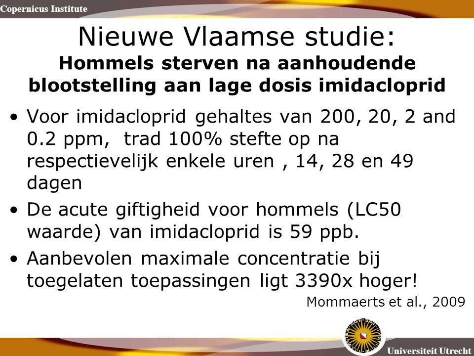 Copernicus Institute Universiteit Utrecht Nieuwe Vlaamse studie: Hommels sterven na aanhoudende blootstelling aan lage dosis imidacloprid Voor imidacl