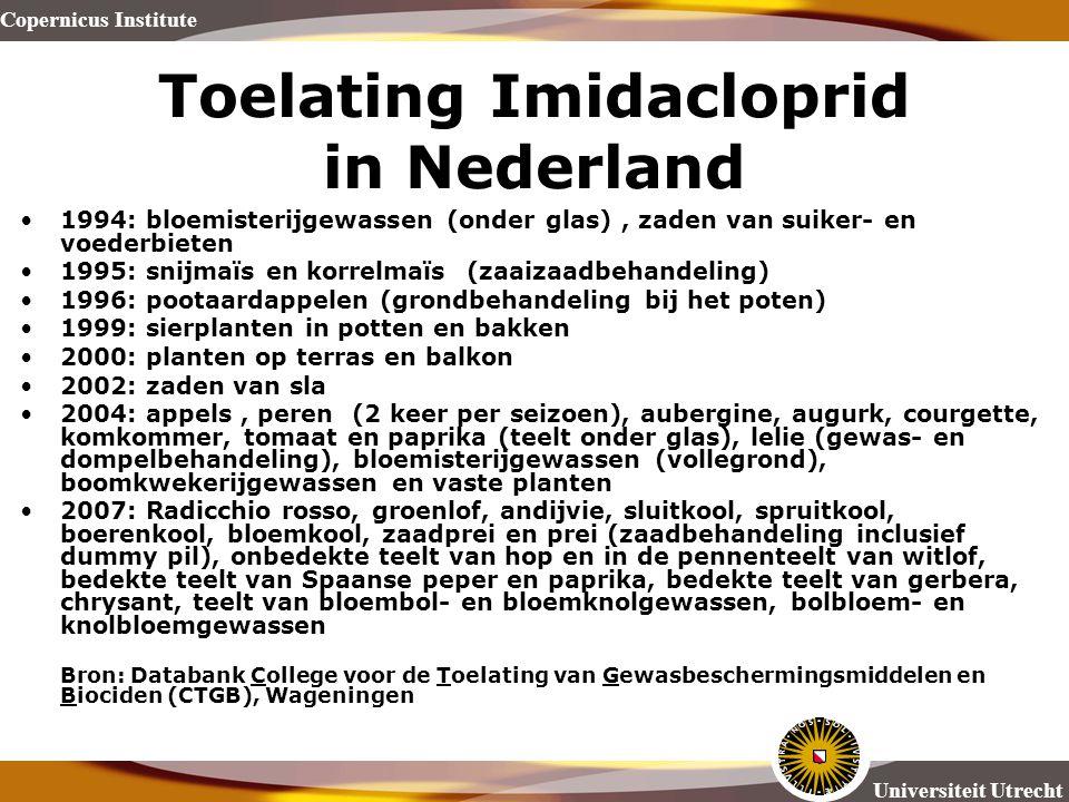Copernicus Institute Universiteit Utrecht Toelating Imidacloprid in Nederland 1994: bloemisterijgewassen (onder glas), zaden van suiker- en voederbiet