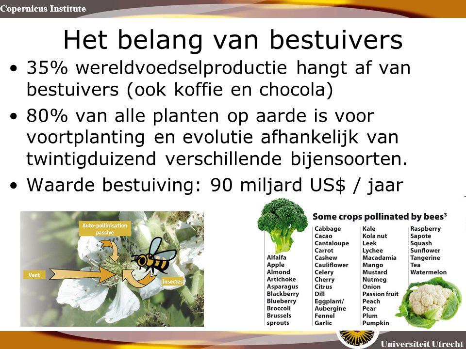 Copernicus Institute Universiteit Utrecht Het belang van bestuivers 35% wereldvoedselproductie hangt af van bestuivers (ook koffie en chocola) 80% van