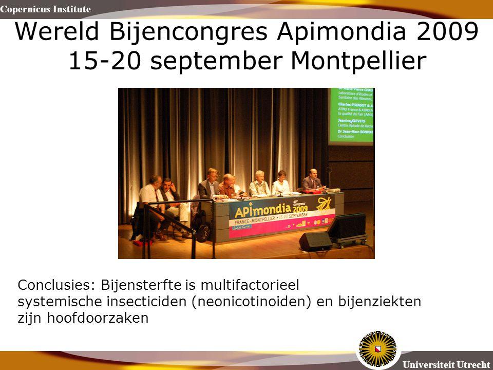 Copernicus Institute Universiteit Utrecht Wereld Bijencongres Apimondia 2009 15-20 september Montpellier Conclusies: Bijensterfte is multifactorieel s