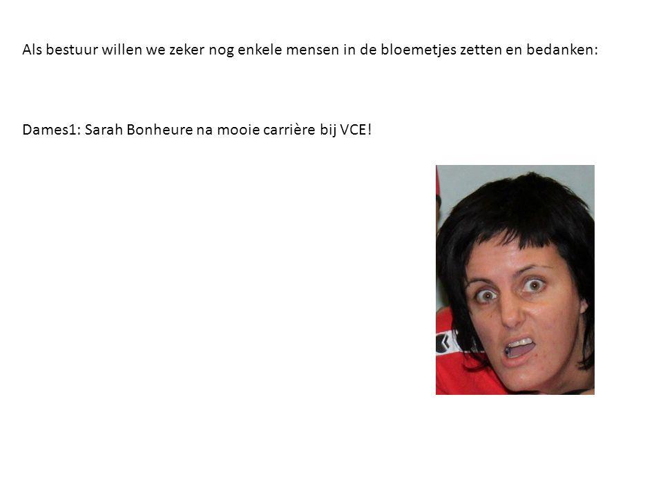 Als bestuur willen we zeker nog enkele mensen in de bloemetjes zetten en bedanken: Dames1: Sarah Bonheure na mooie carrière bij VCE!
