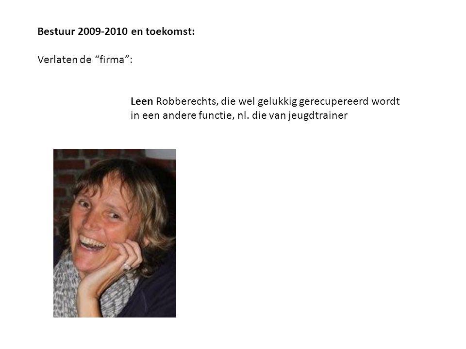 """Bestuur 2009-2010 en toekomst: Verlaten de """"firma"""": Leen Robberechts, die wel gelukkig gerecupereerd wordt in een andere functie, nl. die van jeugdtra"""