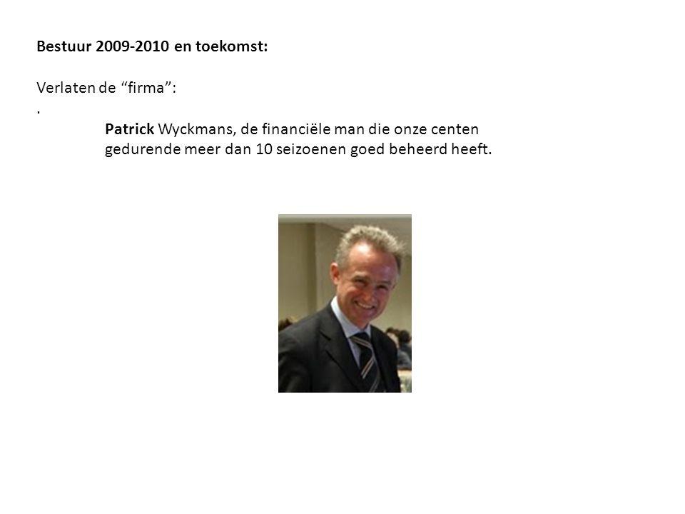 """Bestuur 2009-2010 en toekomst: Verlaten de """"firma"""":. Patrick Wyckmans, de financiële man die onze centen gedurende meer dan 10 seizoenen goed beheerd"""