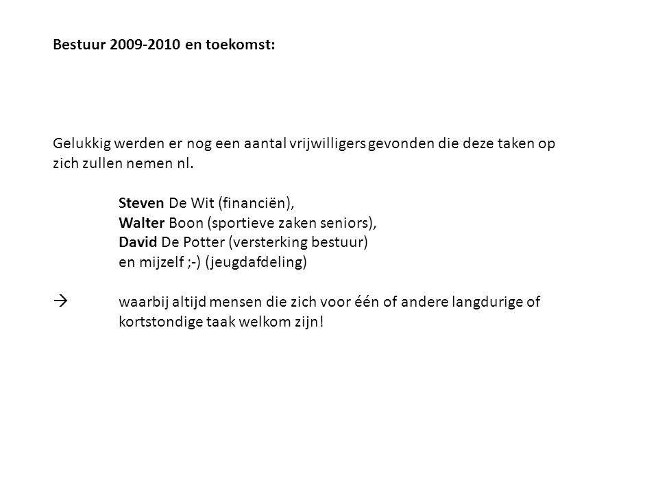 Bestuur 2009-2010 en toekomst: Gelukkig werden er nog een aantal vrijwilligers gevonden die deze taken op zich zullen nemen nl. Steven De Wit (financi