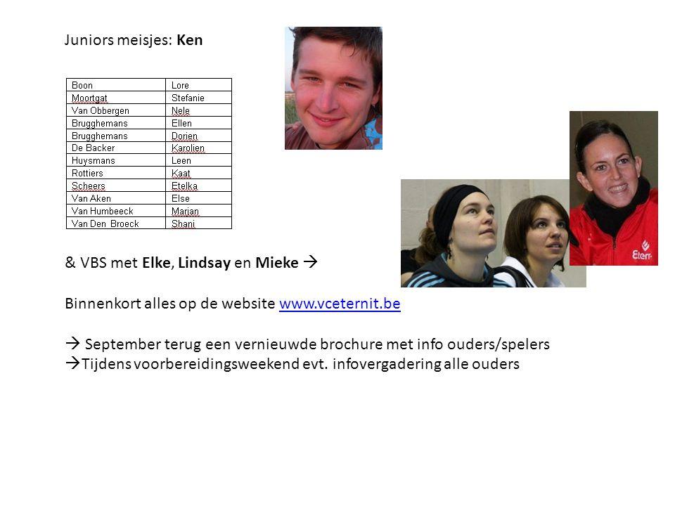 Juniors meisjes: Ken & VBS met Elke, Lindsay en Mieke  Binnenkort alles op de website www.vceternit.be  September terug een vernieuwde brochure met