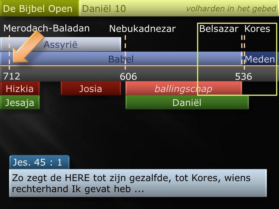 Babel De Bijbel Open Daniël 10 volharden in het gebed Meden en Perzen ballingschap BelsassarDarius Kores terug naar Jeruzalem 537 Daniël 1 : 21 Daniël bleef daar tot het 1 e jaar van koning Kores.